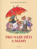 Pro naše děti a mámy - Marie Fischerová-Kvěchová