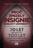 Proč zmizely insignie Karlovy Univerzity - 70 let pátrání po 700 let starých symbolech české historie - Milan Syruček, Josef Svoboda