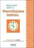 Procvičujeme češtinu pracovní sešit pro 3. ročník 2. díl - 3. ročník - Hana Mikulenková, ...