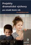 Projekty dramatické výchovy pro mladší školní věk - Eva Machková