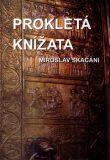 Prokletá knížata - Miroslav Skačáni