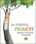 Proměny. Legendy o stromech a květinách - Jan Vladislav, ...
