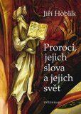 Proroci,jejich slova a jejich svět - Hoblík Jiří
