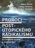 Proroci postutopického radikalismu. Alexandr Dugin a Hakim Bey - Adam Borzič, ...