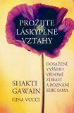 Prožijte láskyplné vztahy - Shakti Gawain, Vucci Gina