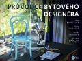 Průvodce bytového designéra - Leona Fousková, ...