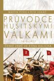 Průvodce husitskými válkami - Petr Vokáč, Martin Pitro