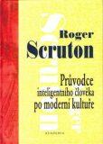 Průvodce inteligentního člověka po moderní kultuře (váz.) - Roger Scruton