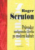 Průvodce inteligentního člověka po moderní kultuře (brož.) - Roger Scruton