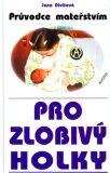Průvodce mateřstvím pro zlobivý holky - Jana Divišová