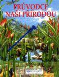 Průvodce naší přírodou - kolektiv