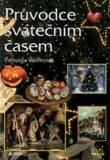 Průvodce svátečním časem (nejvýznamnější svátky křesťan. a občanského kalendáře) - Valburga Vavřinová