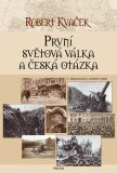První světová válka a česká otázka - Robert Kvaček