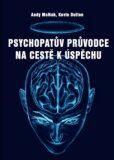 Psychopatův průvodce na cestě k úspěchu - Andy McNab, Kevin Dutton