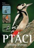 Ptáci střední Evropy - Peter Goodfellow