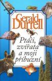 Ptáci, zvířata a moji příbuzní - Gerald Durrell