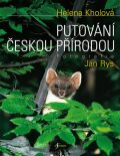 Putování českou přírodou - Helena Kholová, Jan Rys