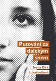 Putování za dalekým snem - Ivana Dirk Lukačovičová