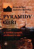 Pyramidy, obři a zaniklé vyspělé civilizace u nás - Rosa de Sar, ...