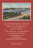 Quinientos años de La Habana (1519-2019). Colonialismo, nacionalismo e internacionalismo - Josef Opatrný, ...