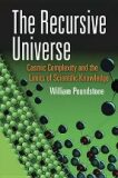 Recursive Universe: Cosmic Complexity and the Limits of Scientific Knowledge - William Poundstone