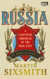 Russia: A 1,000-Year Chronicle of the Wild East - Martin Sixsmith