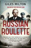 Russian Roulette: A Deadly Game: How British Spies Thwarted Lenin's Global Plot - Giles Milton