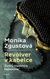Revolver v kabelce - Monika Zgustová