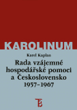 Rada vzájemné hospodářské pomoci a Československo 1957–1967 - Karel Kaplan