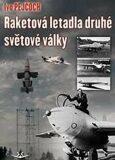 Raketová letadla druhé světové války - Ivo Pejčoch