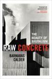 Raw Concrete: The Beauty of Brutalism (bazar) - Calder