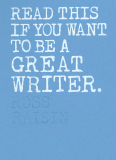 Read This if You Want to Be a Great Writer - Ross Raisin
