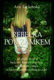Rebelka pod zámkem - Lackovská Ava