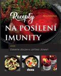 Recepty na posílení imunity aneb Dobrým jídlem k lepšímu zdraví - Alena Doležalová