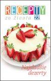 Recepty zo života 22 Najsladšie dezerty - Ringier Axel Springer