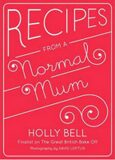 Recipes from a Normal Mum - Holly Bell