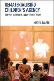Rematerialising Children´s Agency : Everyday Practices in a Post-Socialist Estate - Matěj Blažek