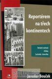 Reportérem na třech kontinentech - Jaroslav Bouček