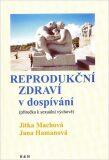 Reprodukční zdraví v dospívání - Jitka Machová, Hamanová Jana