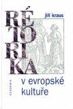 Rétorika v evropské kultuře - Jiří Kraus
