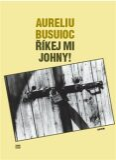 Říkej mi Johny! - Aureliu Busuioc
