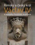 Římský a český král Václav IV. - Jiří Kuthan, ...