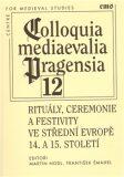 Rituály, ceremonie a festivity ve střední Evropě 14. a 15. století - František Šmahel, ...
