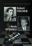 Robert Fischer, Boris Spasskij - Velikáni světového šachu - Richard ml. Biolek