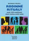 Rodinné rituály aneb 159 maličkostí, které mohou zničit vztah - Roman Musil