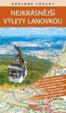 Rodinné toulky : Nejkrásnější výlety lanovkou - 40 výletů s lanovkou, pohodlné pěší trasy, mapy oblastí, popisy zajímavých míst - Vladimír Soukup, ...
