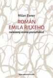 Román Emila Rilkeho nalezený mimo pozůstalost - Milan Exner