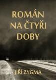 Román na čtyři doby - Jiří Zygma