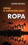 Ropa - Zápas o světovou moc - Anton Zischka