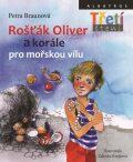 Rošťák Oliver a korále pro mořskou vílu - Petra Braunová, ...